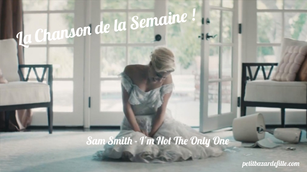 Chanson de la semaine Sam Smith I'm not the only one